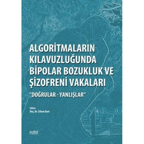 """Algoritmaların Kılavuzluğunda Bipolar Bozukluk ve Şizofreni Vakaları """"Doğrular - Yanlışlar"""""""
